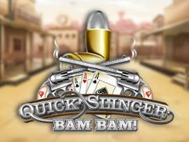 Quick Slinger Bam Bam!